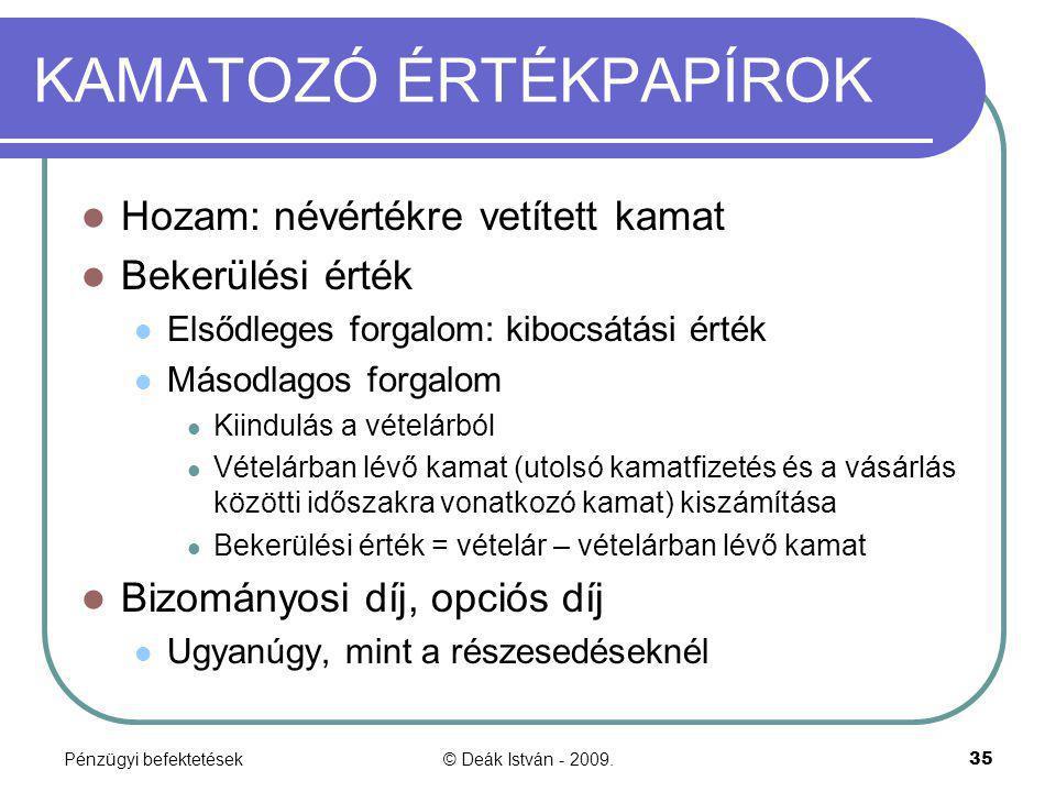 Pénzügyi befektetések© Deák István - 2009.35 KAMATOZÓ ÉRTÉKPAPÍROK Hozam: névértékre vetített kamat Bekerülési érték Elsődleges forgalom: kibocsátási