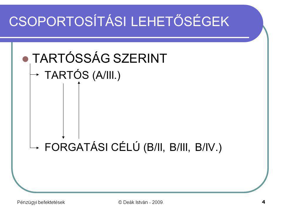 Pénzügyi befektetések© Deák István - 2009.5 CSOPORTOSÍTÁSI LEHETŐSÉGEK KAPCSOLAT IRÁNYA SZERINT FÜGGETLEN FÉL HITELVISZONYT MEGTESTESÍTŐ ÉP KÖLCSÖN NEM FÜGGETLEN FÉL TULAJDONVISZONYT MEGTESTESÍTŐ HITELVISZONYT MEGTESTESÍTŐ KÖLCSÖN KAPCSOLT EGYÉB RÉSZESEDÉSI VISZONY Számvitel alapjai 4.