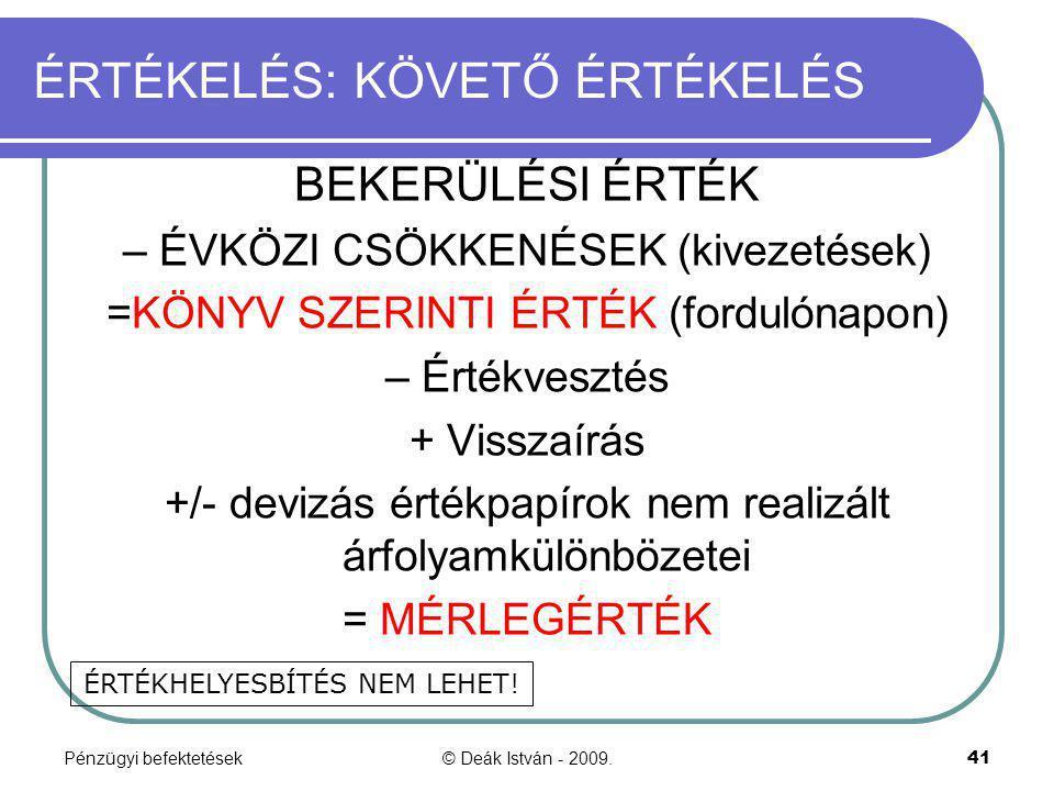 Pénzügyi befektetések© Deák István - 2009.41 ÉRTÉKELÉS: KÖVETŐ ÉRTÉKELÉS BEKERÜLÉSI ÉRTÉK – ÉVKÖZI CSÖKKENÉSEK (kivezetések) =KÖNYV SZERINTI ÉRTÉK (fo