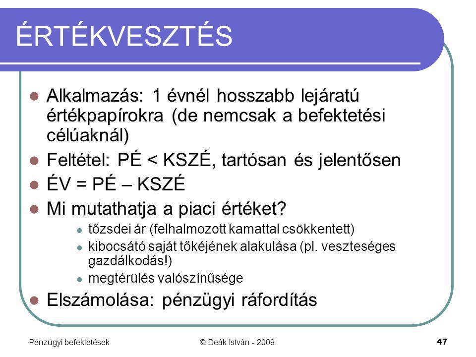 Pénzügyi befektetések© Deák István - 2009.47 ÉRTÉKVESZTÉS Alkalmazás: 1 évnél hosszabb lejáratú értékpapírokra (de nemcsak a befektetési célúaknál) Fe