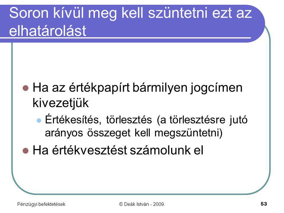 Pénzügyi befektetések© Deák István - 2009.53 Soron kívül meg kell szüntetni ezt az elhatárolást Ha az értékpapírt bármilyen jogcímen kivezetjük Értéke