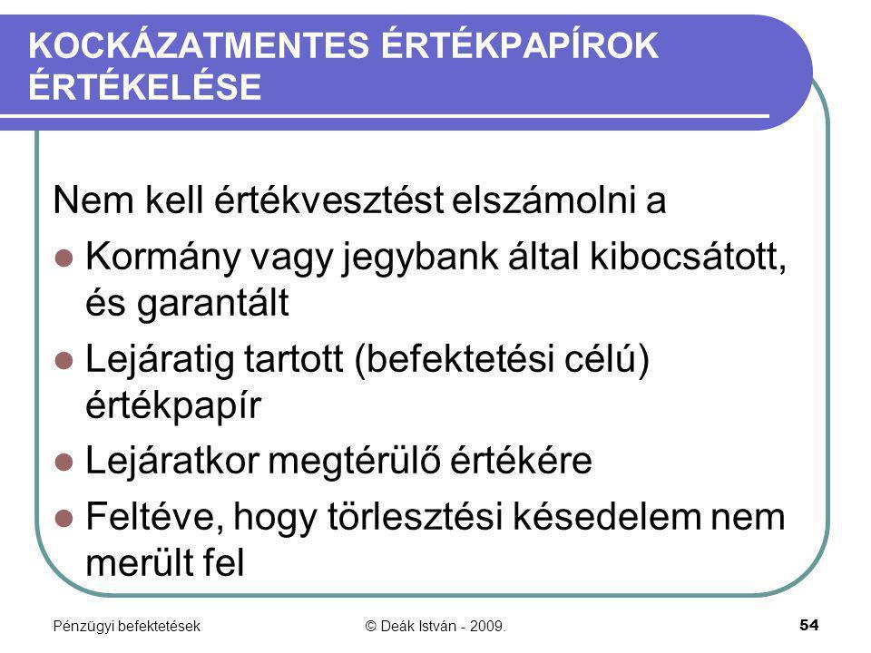 Pénzügyi befektetések© Deák István - 2009.54 KOCKÁZATMENTES ÉRTÉKPAPÍROK ÉRTÉKELÉSE Nem kell értékvesztést elszámolni a Kormány vagy jegybank által ki