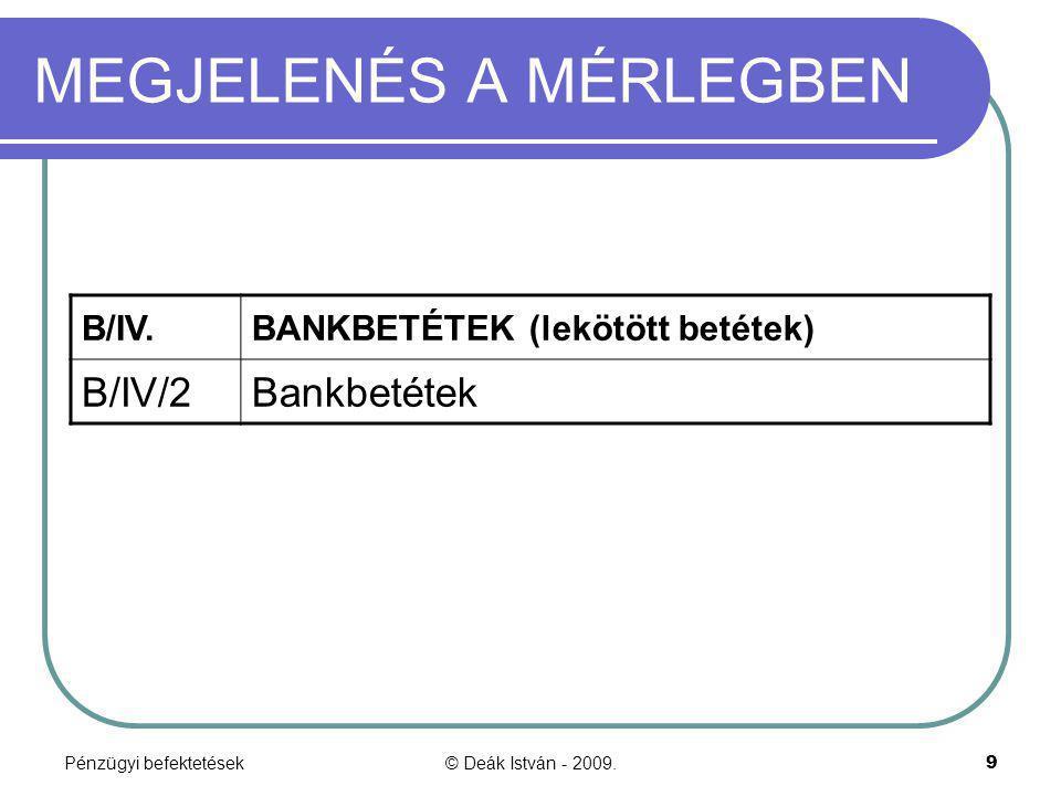 """Pénzügyi befektetések© Deák István - 2009.10 Vegyük észre, hogy Pénzügyi befektetések nem a """"Befektetett pénzügyi eszközök csoportot jelöli, hiszen Pénzügyi befektetés rövid távra is lehetséges, amit fajtától függően a forgóeszközök között mutatunk ki."""