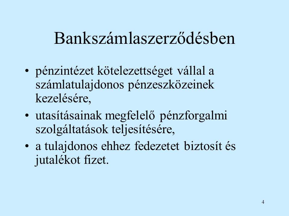 4 Bankszámlaszerződésben pénzintézet kötelezettséget vállal a számlatulajdonos pénzeszközeinek kezelésére, utasításainak megfelelő pénzforgalmi szolgá