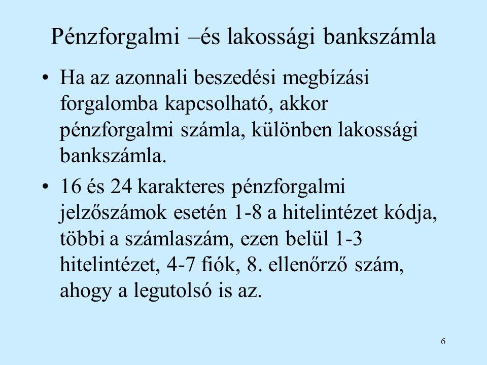 6 Pénzforgalmi –és lakossági bankszámla Ha az azonnali beszedési megbízási forgalomba kapcsolható, akkor pénzforgalmi számla, különben lakossági banks