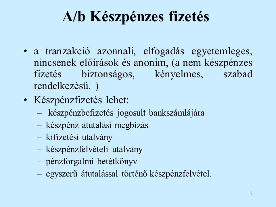 7 A/b Készpénzes fizetés a tranzakció azonnali, elfogadás egyetemleges, nincsenek előírások és anonim, (a nem készpénzes fizetés biztonságos, kényelme