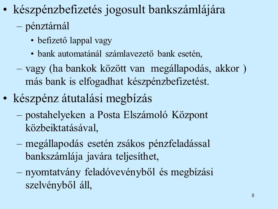 8 készpénzbefizetés jogosult bankszámlájára –pénztárnál befizető lappal vagy bank automatánál számlavezető bank esetén, –vagy (ha bankok között van me