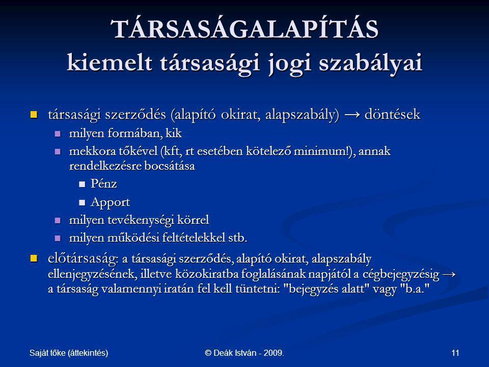 Saját tőke (áttekintés) 11© Deák István - 2009. TÁRSASÁGALAPÍTÁS kiemelt társasági jogi szabályai társasági szerződés (alapító okirat, alapszabály) →