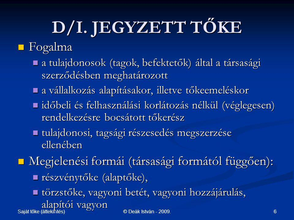 Saját tőke (áttekintés) 17© Deák István - 2009.D/II.