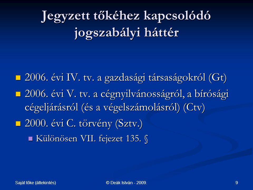Saját tőke (áttekintés) 9© Deák István - 2009. Jegyzett tőkéhez kapcsolódó jogszabályi háttér 2006. évi IV. tv. a gazdasági társaságokról (Gt) 2006. é