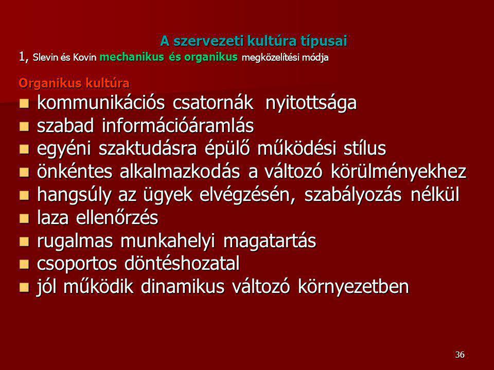 36 A szervezeti kultúra típusai 1, Slevin és Kovin mechanikus és organikus megközelítési módja Organikus kultúra kommunikációs csatornáknyitottsága ko