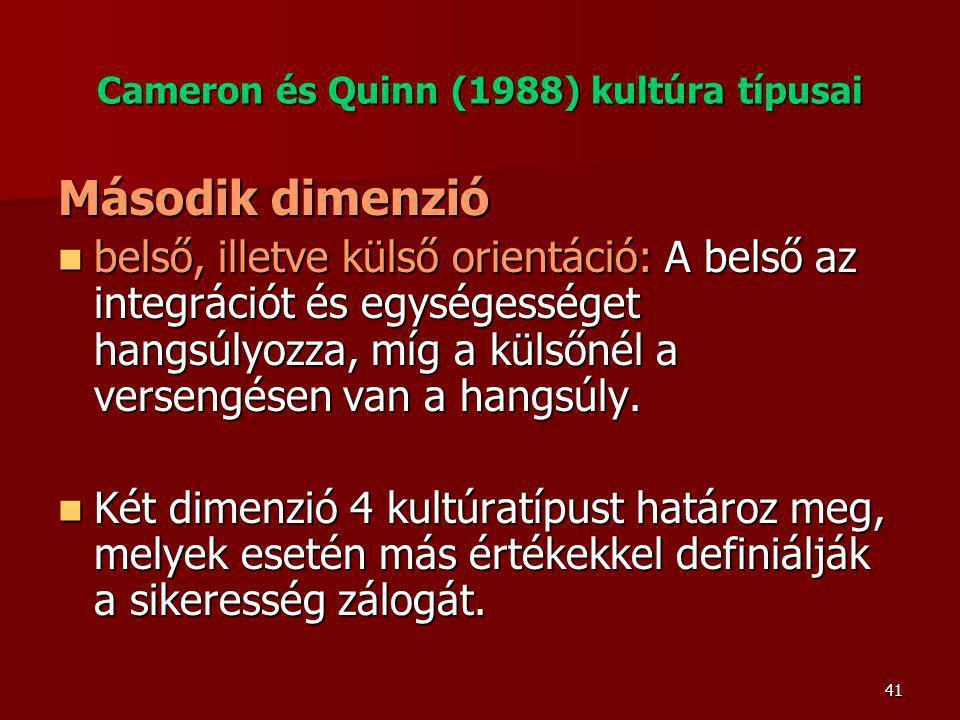 41 Cameron és Quinn (1988) kultúra típusai Második dimenzió belső, illetve külső orientáció: A belső az integrációt és egységességet hangsúlyozza, míg a külsőnél a versengésen van a hangsúly.