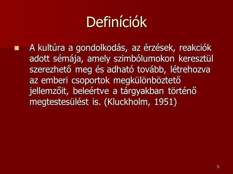 5 Definíciók A kultúra a gondolkodás, az érzések, reakciók adott sémája, amely szimbólumokon keresztül szerezhető meg és adható tovább, létrehozva az
