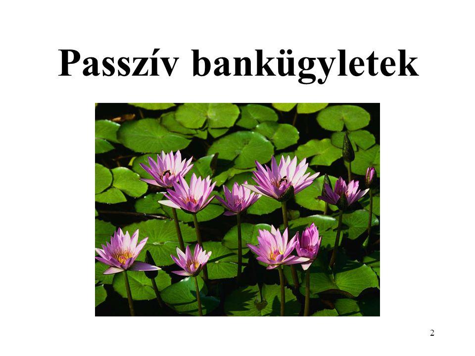 13 Passzív bankügyletek 2 Betét jogi forma: szerződésbe foglalt (számla-, felmondásos-, lekötött-, takarék-, egyéb betét) saját értékpapír kibocsátáson alapuló konstrukciók.