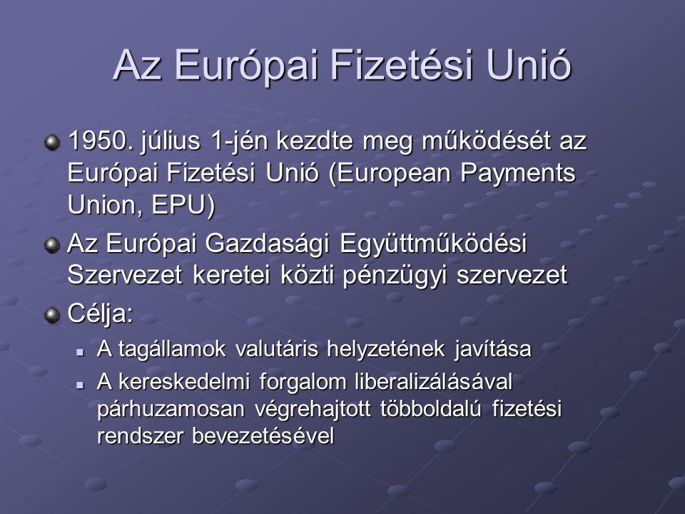 Az Európai Fizetési Unió 1950. július 1-jén kezdte meg működését az Európai Fizetési Unió (European Payments Union, EPU) Az Európai Gazdasági Együttmű