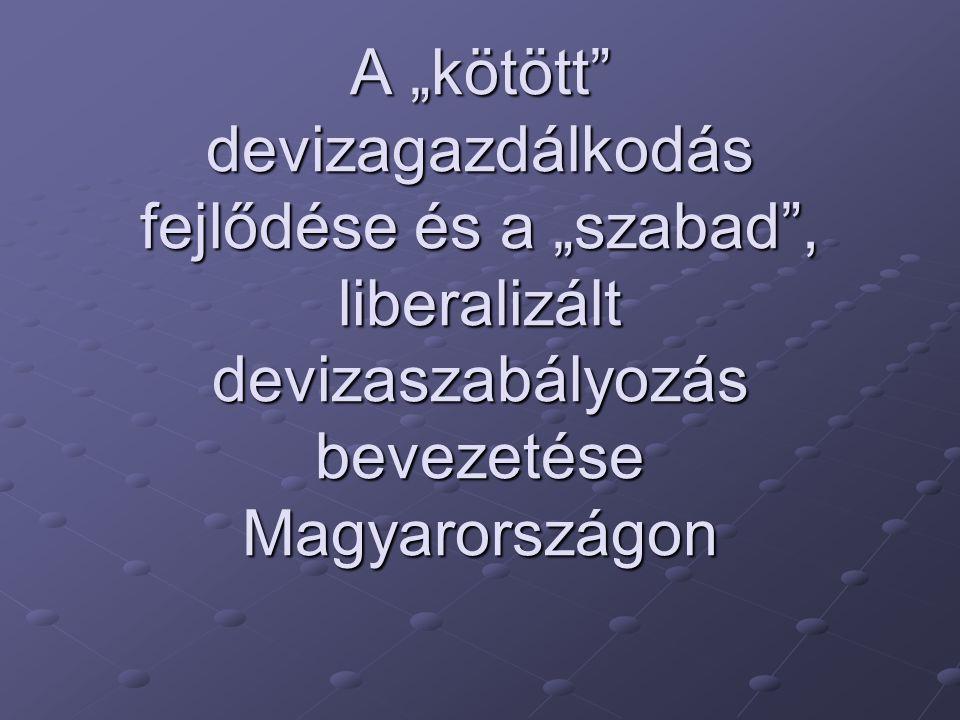 """A """"kötött"""" devizagazdálkodás fejlődése és a """"szabad"""", liberalizált devizaszabályozás bevezetése Magyarországon"""
