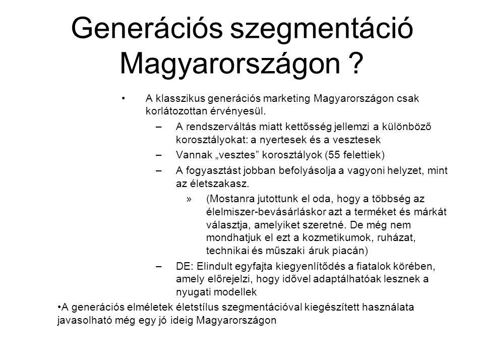 Generációs szegmentáció Magyarországon ? A klasszikus generációs marketing Magyarországon csak korlátozottan érvényesül. –A rendszerváltás miatt kettő