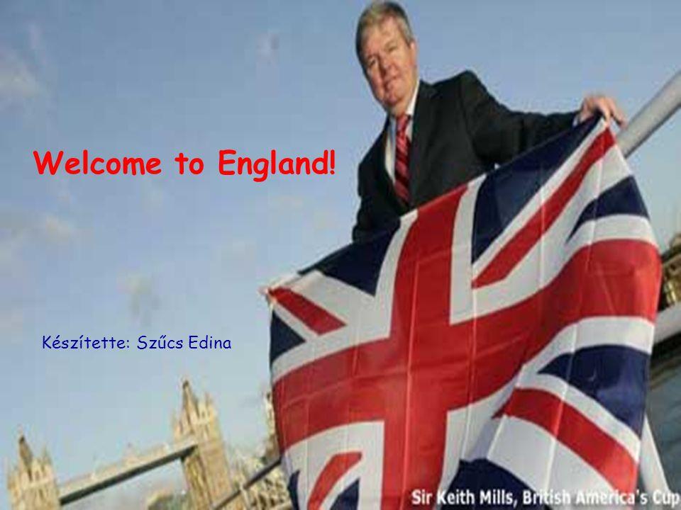 Welcome to England! Készítette: Szűcs Edina