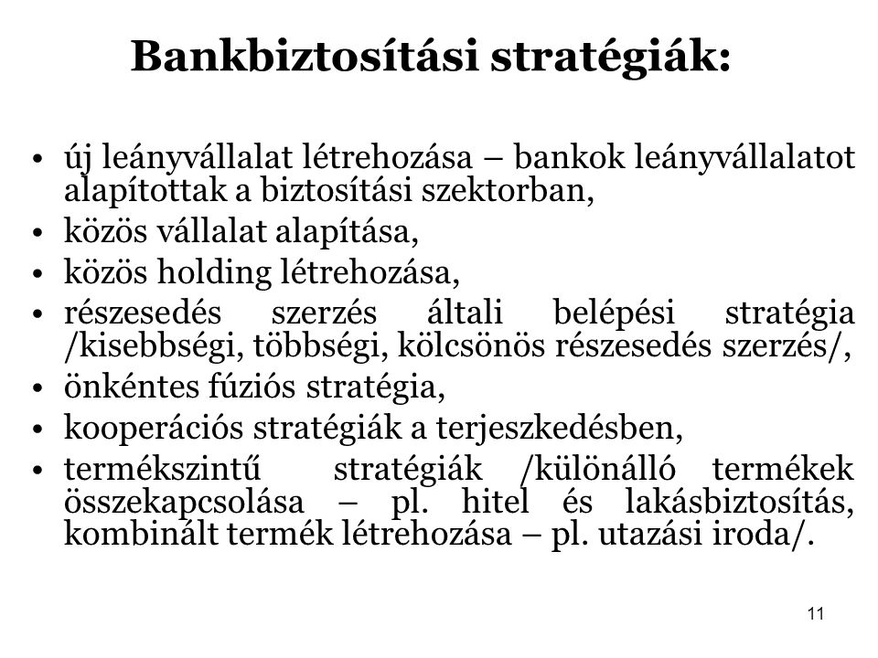 11 Bankbiztosítási stratégiák: új leányvállalat létrehozása – bankok leányvállalatot alapítottak a biztosítási szektorban, közös vállalat alapítása, k