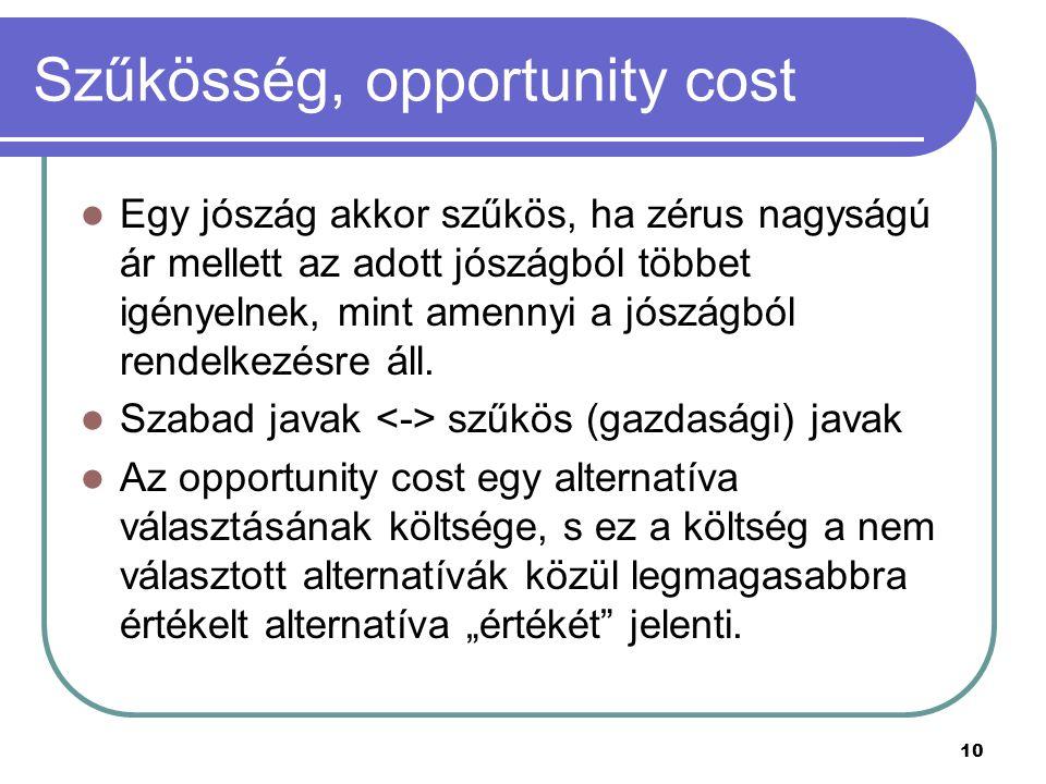 10 Szűkösség, opportunity cost Egy jószág akkor szűkös, ha zérus nagyságú ár mellett az adott jószágból többet igényelnek, mint amennyi a jószágból re