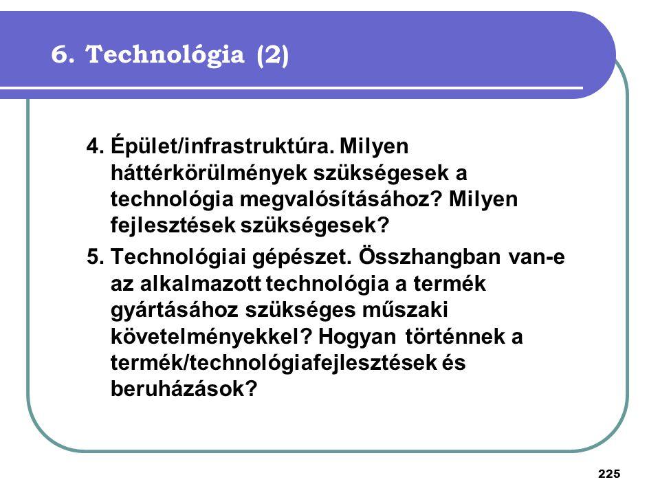 225 6. Technológia (2) 4. Épület/infrastruktúra. Milyen háttérkörülmények szükségesek a technológia megvalósításához? Milyen fejlesztések szükségesek?