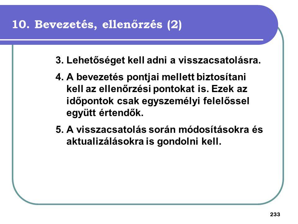 233 10. Bevezetés, ellenőrzés (2) 3.Lehetőséget kell adni a visszacsatolásra. 4.A bevezetés pontjai mellett biztosítani kell az ellenőrzési pontokat i