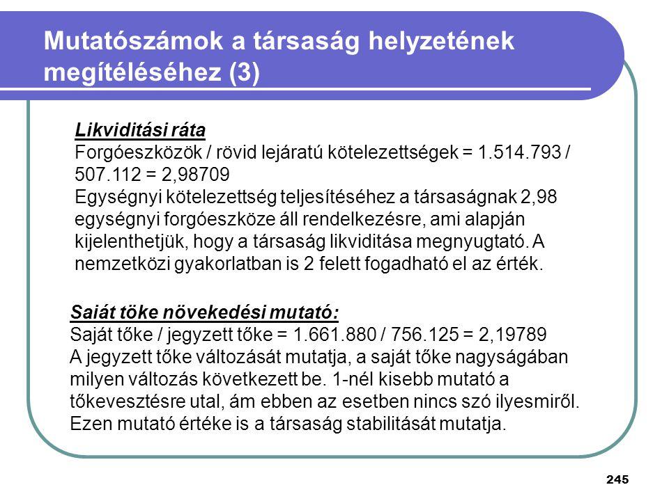 Likviditási ráta Forgóeszközök / rövid lejáratú kötelezettségek = 1.514.793 / 507.112 = 2,98709 Egységnyi kötelezettség teljesítéséhez a társaságnak 2