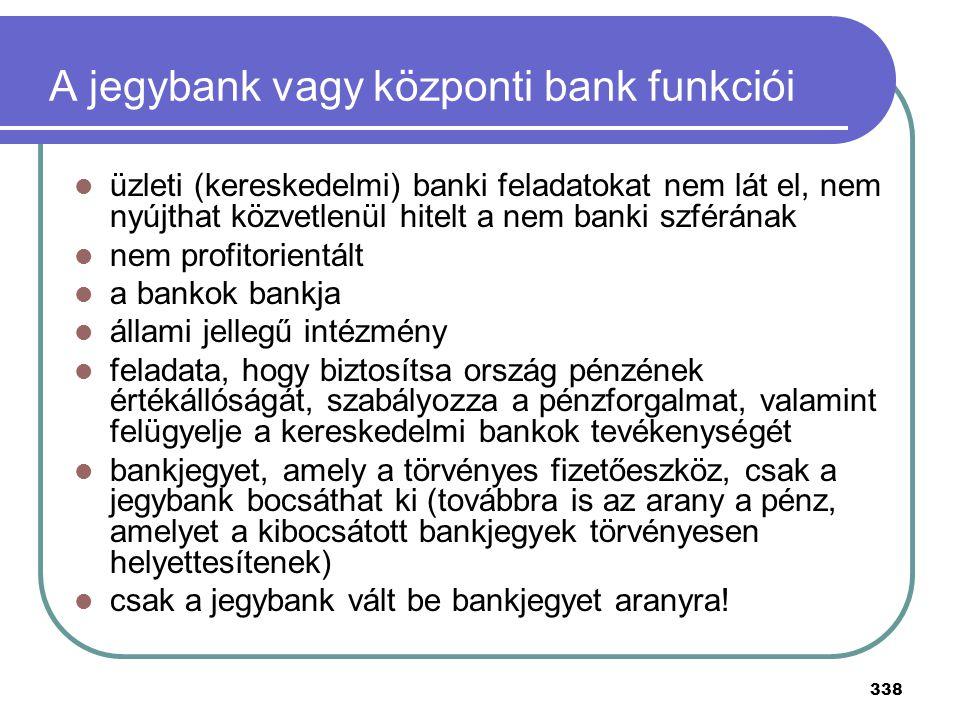 338 A jegybank vagy központi bank funkciói üzleti (kereskedelmi) banki feladatokat nem lát el, nem nyújthat közvetlenül hitelt a nem banki szférának n