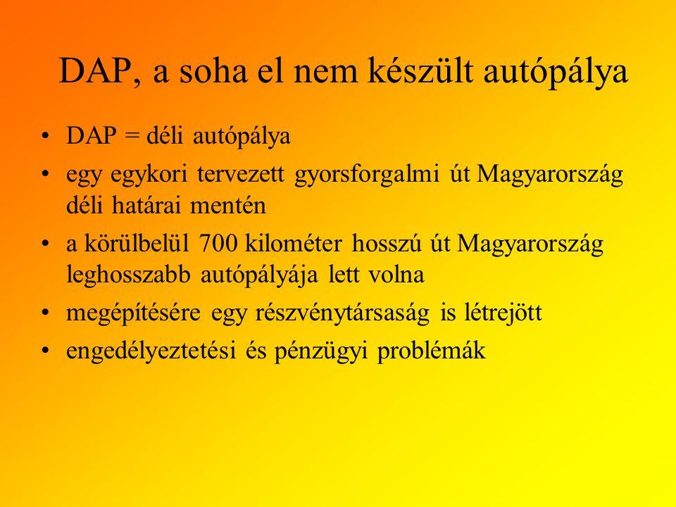 DAP, a soha el nem készült autópálya DAP = déli autópálya egy egykori tervezett gyorsforgalmi út Magyarország déli határai mentén a körülbelül 700 kilométer hosszú út Magyarország leghosszabb autópályája lett volna megépítésére egy részvénytársaság is létrejött engedélyeztetési és pénzügyi problémák
