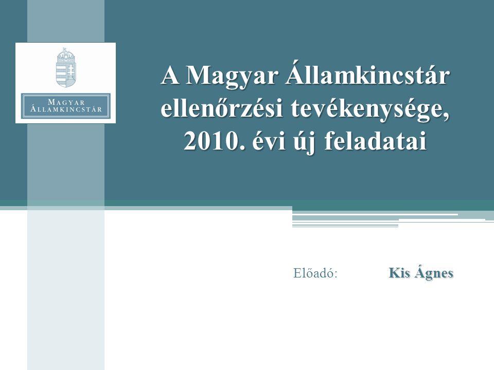 A Magyar Államkincstár ellenőrzési tevékenysége, 2010. évi új feladatai Kis Ágnes Előadó: Kis Ágnes