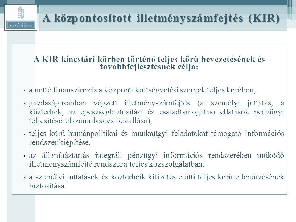 A KIR kincstári körben történő teljes körű bevezetésének és továbbfejlesztésnek célja : a nettó finanszírozás a központi költségvetési szervek teljes körében, gazdaságosabban végzett illetményszámfejtés (a személyi juttatás, a közterhek, az egészségbiztosítási és családtámogatási ellátások pénzügyi teljesítése, elszámolása és bevallása), teljes körű humánpolitikai és munkaügyi feladatokat támogató információs rendszer kiépítése, az államháztartás integrált pénzügyi információs rendszerében működő illetményszámfejtő rendszer a teljes közszolgálatban, a személyi juttatások és közterheik kifizetés előtti teljes körű ellenőrzésének biztosítása.