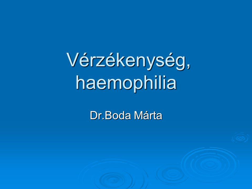 Vérzékenység, haemophilia Vérzékenység, haemophilia Dr.Boda Márta