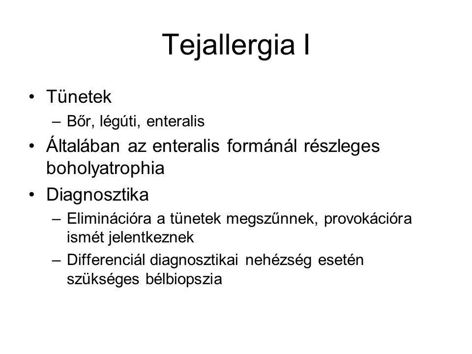 Tejallergia I Tünetek –Bőr, légúti, enteralis Általában az enteralis formánál részleges boholyatrophia Diagnosztika –Eliminációra a tünetek megszűnnek