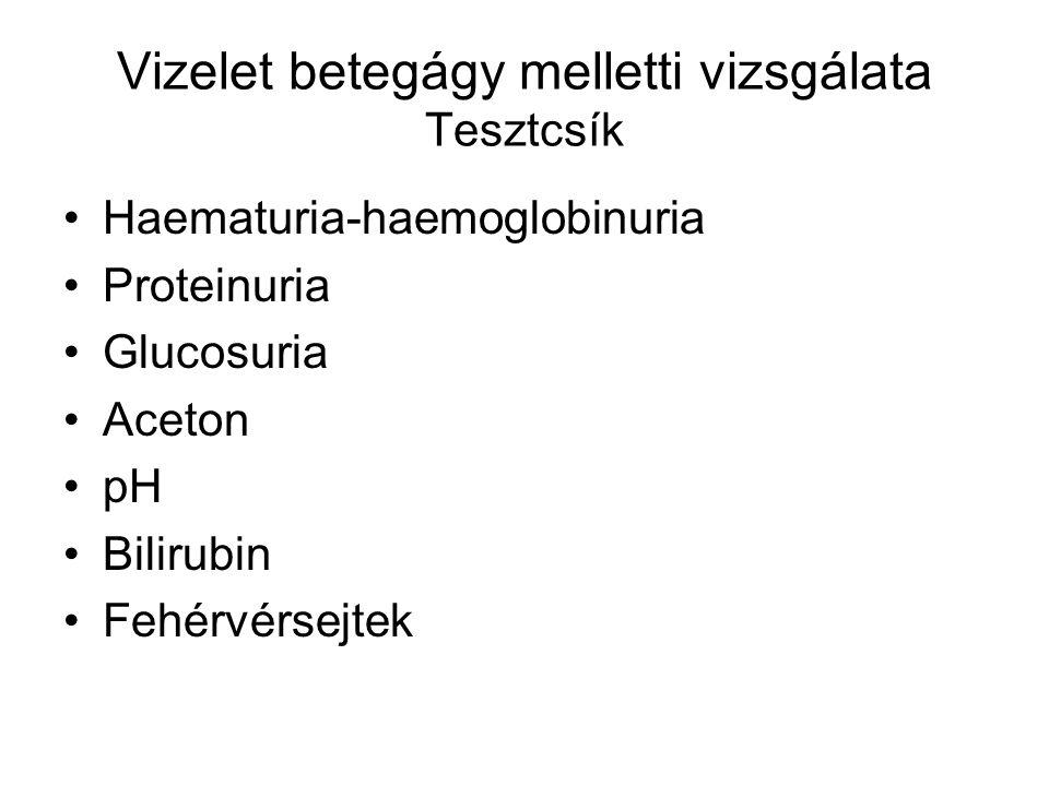 Vizelet betegágy melletti vizsgálata Tesztcsík Haematuria-haemoglobinuria Proteinuria Glucosuria Aceton pH Bilirubin Fehérvérsejtek