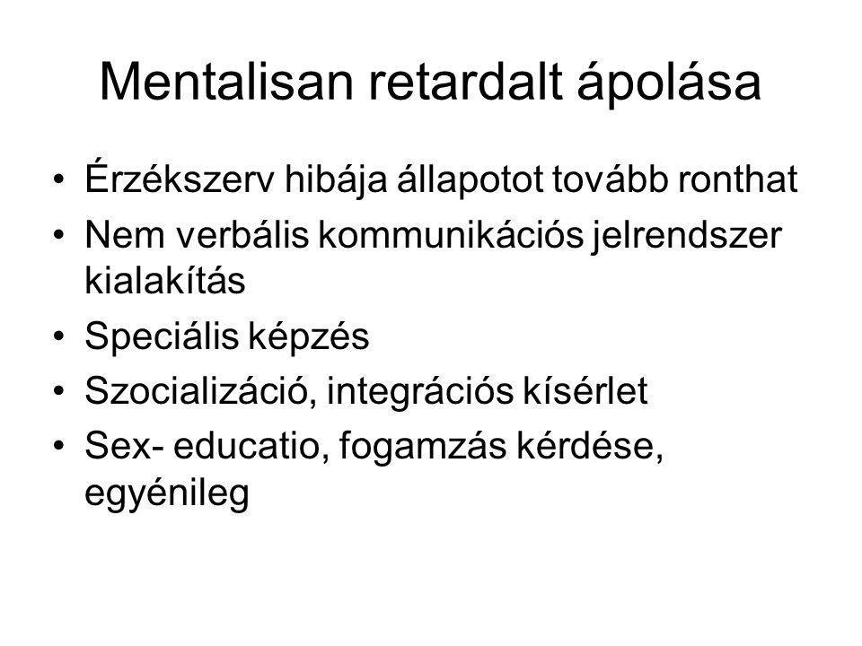Mentalisan retardalt ápolása Érzékszerv hibája állapotot tovább ronthat Nem verbális kommunikációs jelrendszer kialakítás Speciális képzés Szocializác