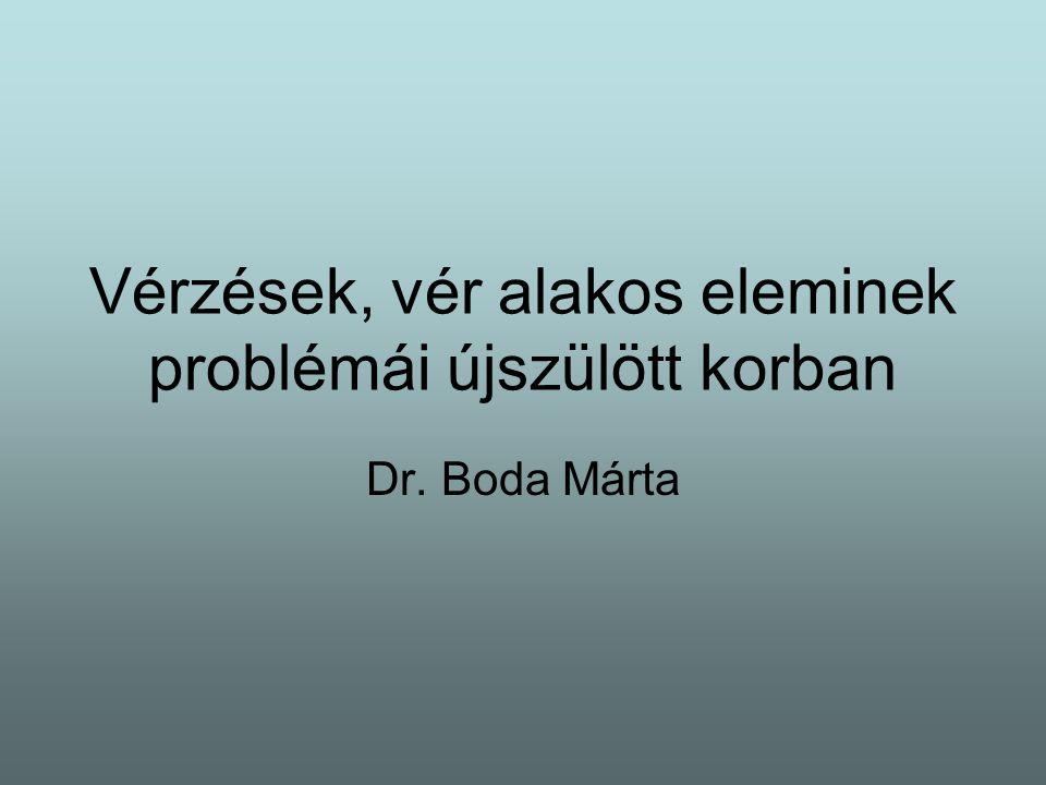 Vérzések, vér alakos eleminek problémái újszülött korban Dr. Boda Márta