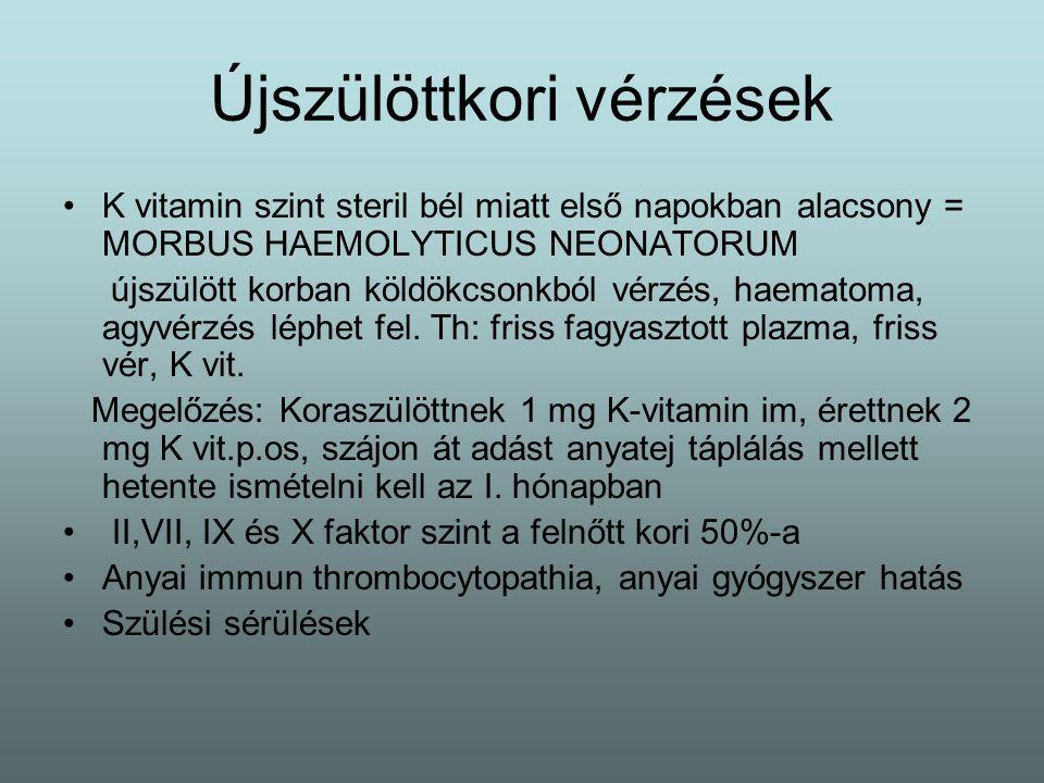 Újszülöttkori vérzések K vitamin szint steril bél miatt első napokban alacsony = MORBUS HAEMOLYTICUS NEONATORUM újszülött korban köldökcsonkból vérzés
