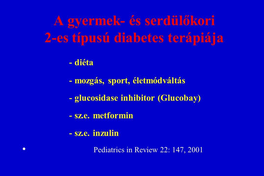 A gyermek- és serdülőkori 2-es típusú diabetes terápiája - diéta - mozgás, sport, életmódváltás - glucosidase inhibitor (Glucobay) - sz.e. metformin -