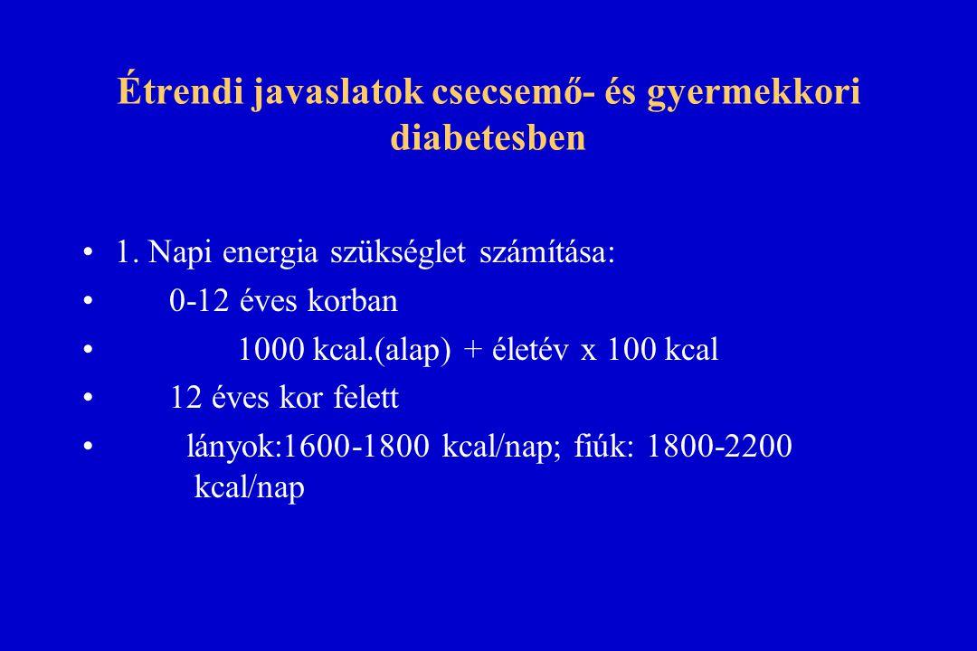 Étrendi javaslatok csecsemő- és gyermekkori diabetesben 1. Napi energia szükséglet számítása: 0-12 éves korban 1000 kcal.(alap) + életév x 100 kcal 12