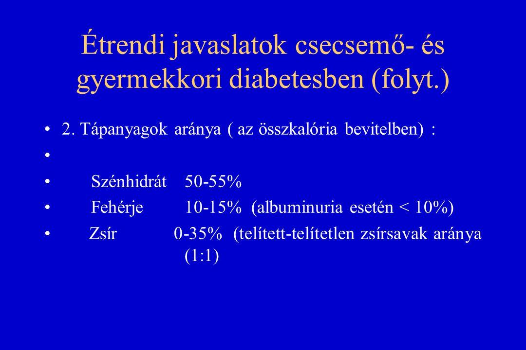 Étrendi javaslatok csecsemő- és gyermekkori diabetesben (folyt.) 2. Tápanyagok aránya ( az összkalória bevitelben) : Szénhidrát 50-55% Fehérje 10-15%