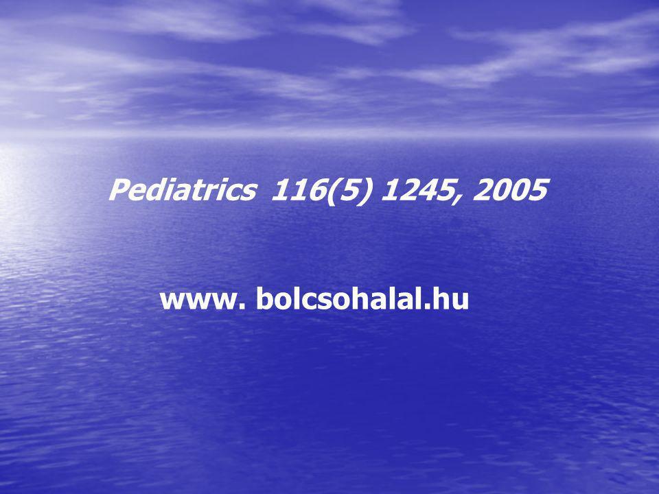 Pediatrics 116(5) 1245, 2005 www. bolcsohalal.hu