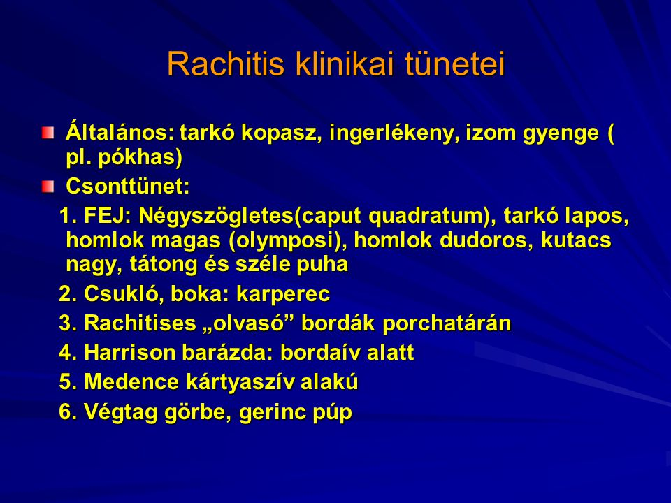 Rachitis klinikai tünetei Általános: tarkó kopasz, ingerlékeny, izom gyenge ( pl. pókhas) Csonttünet: 1. FEJ: Négyszögletes(caput quadratum), tarkó la