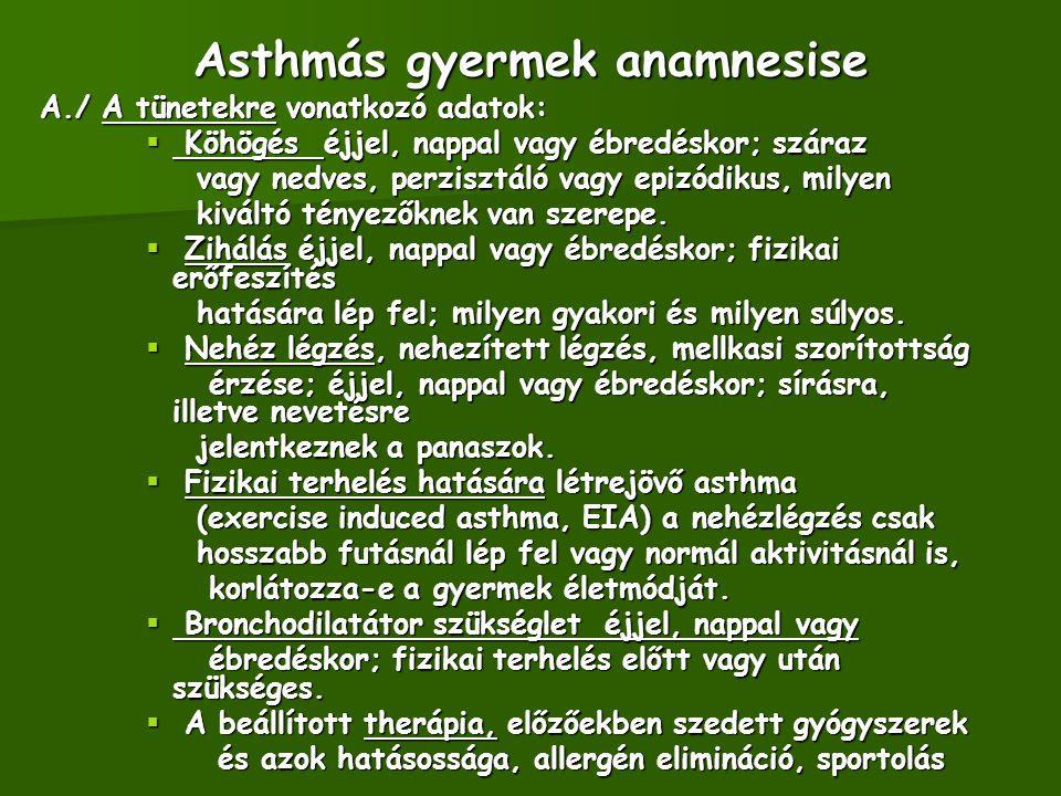 Asthmás gyermek anamnesise A./ A tünetekre vonatkozó adatok:  Köhögés éjjel, nappal vagy ébredéskor; száraz vagy nedves, perzisztáló vagy epizódikus,