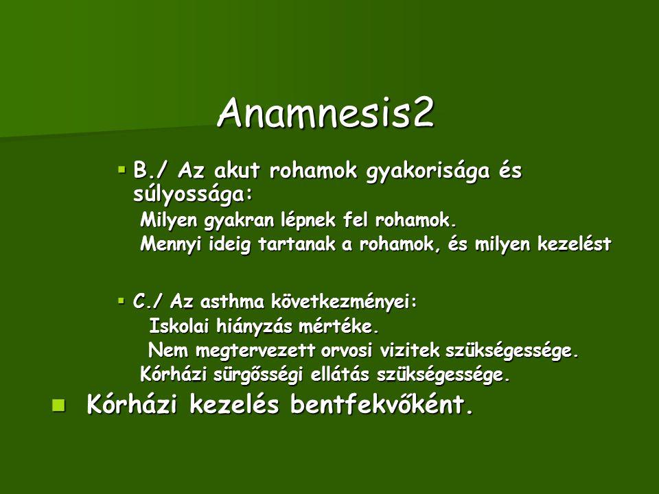Anamnesis2  B./ Az akut rohamok gyakorisága és súlyossága: Milyen gyakran lépnek fel rohamok. Milyen gyakran lépnek fel rohamok. Mennyi ideig tartana