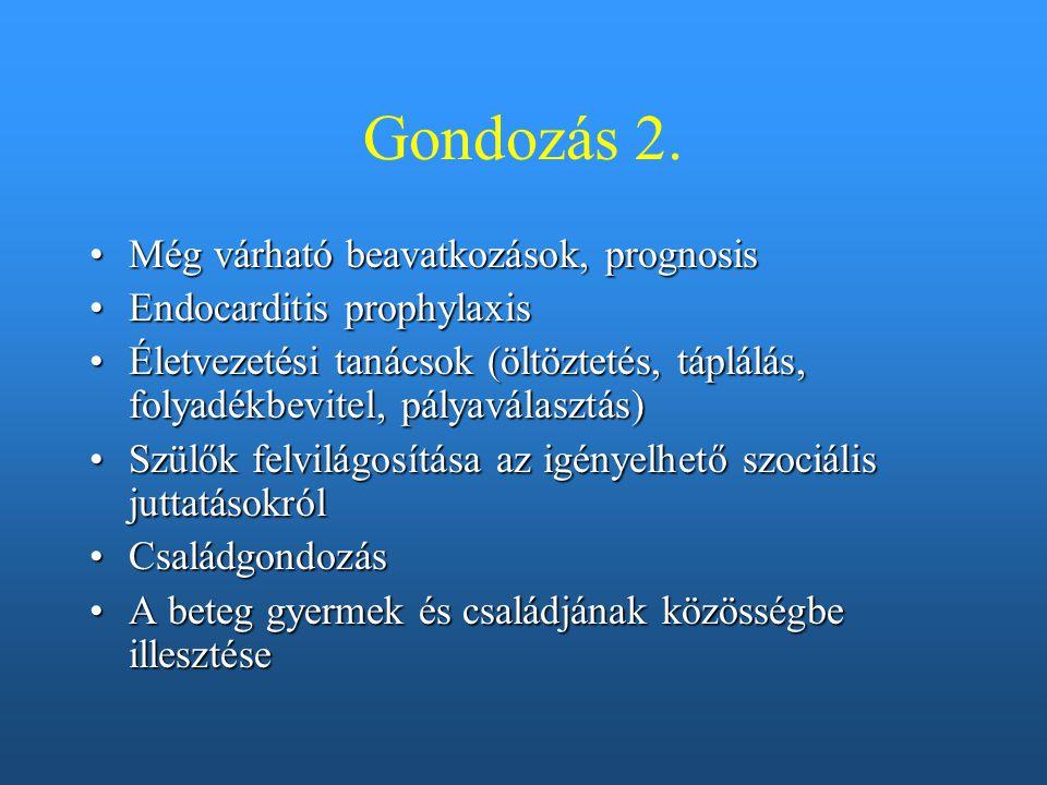 Gondozás 2. Még várható beavatkozások, prognosisMég várható beavatkozások, prognosis Endocarditis prophylaxisEndocarditis prophylaxis Életvezetési tan