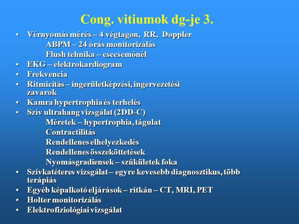 Cong. vitiumok dg-je 3. Vérnyomás mérés – 4 végtagon, RR, DopplerVérnyomás mérés – 4 végtagon, RR, Doppler ABPM – 24 órás monitorizálás Flush tehnika