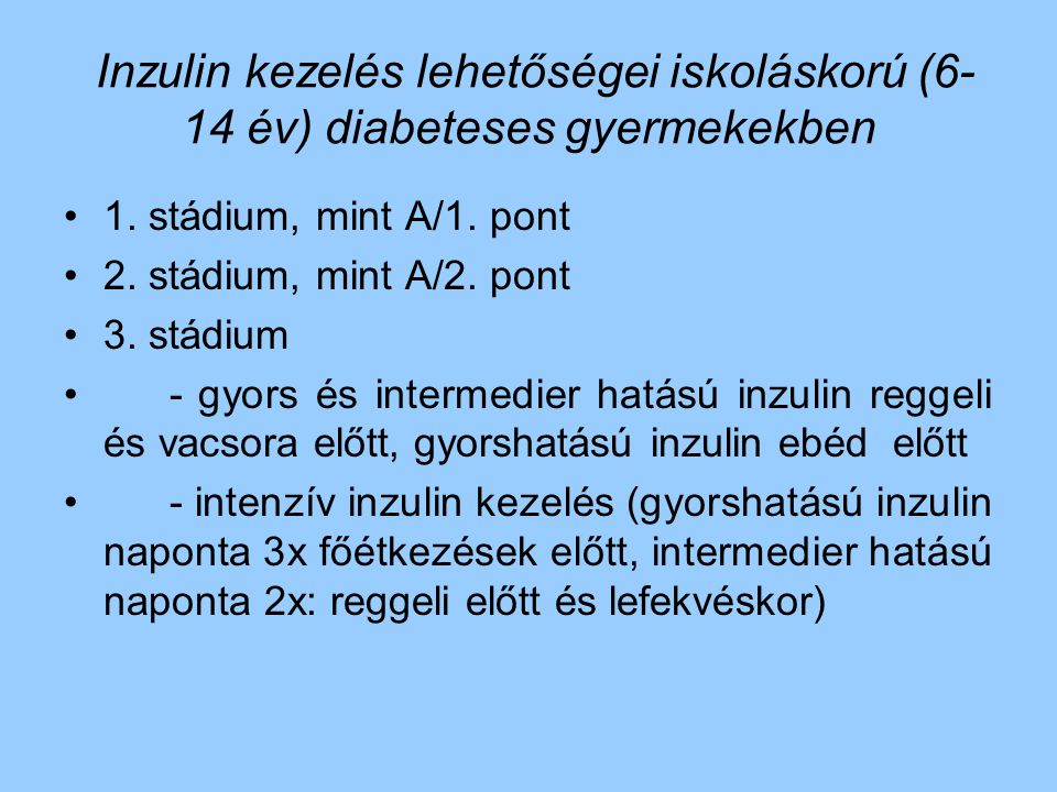 Inzulin kezelés lehetőségei iskoláskorú (6- 14 év) diabeteses gyermekekben 1. stádium, mint A/1. pont 2. stádium, mint A/2. pont 3. stádium - gyors és