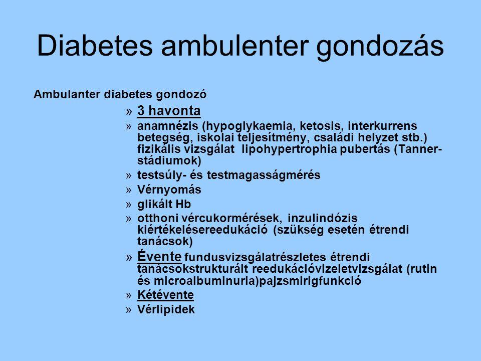 Diabetes ambulenter gondozás Ambulanter diabetes gondozó »3 havonta »anamnézis (hypoglykaemia, ketosis, interkurrens betegség, iskolai teljesítmény, c