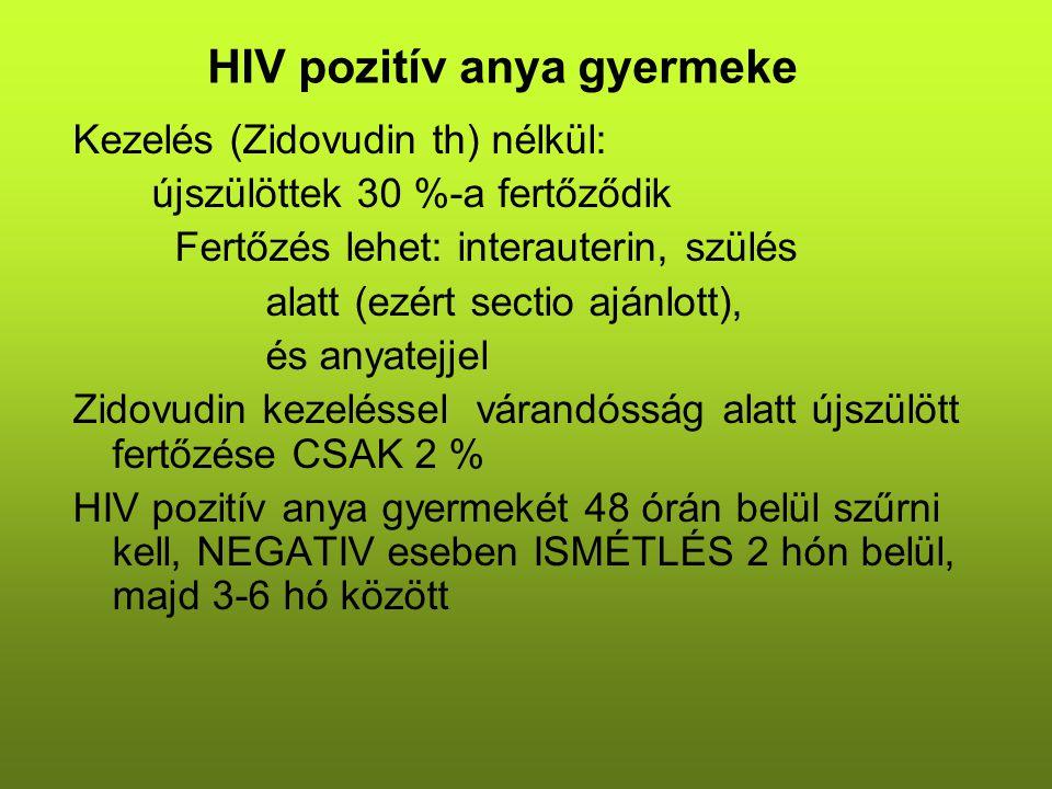 HIV pozitív anya gyermeke Kezelés (Zidovudin th) nélkül: újszülöttek 30 %-a fertőződik Fertőzés lehet: interauterin, szülés alatt (ezért sectio ajánlo