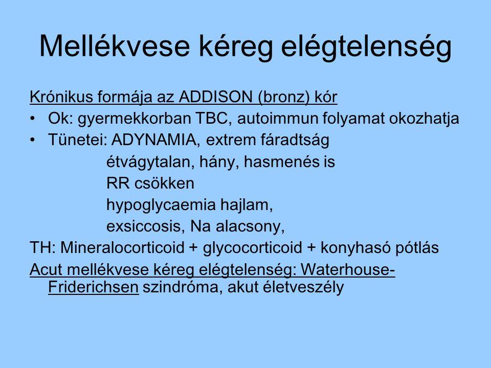 Mellékvese kéreg elégtelenség Krónikus formája az ADDISON (bronz) kór Ok: gyermekkorban TBC, autoimmun folyamat okozhatja Tünetei: ADYNAMIA, extrem fá